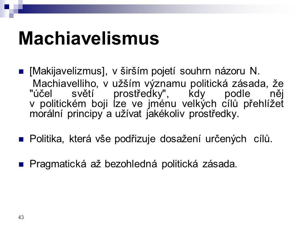Machiavelismus [Makijavelizmus], v širším pojetí souhrn názoru N.